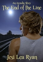 The End of the Line (Arcadia - Book 0.5) by Jesi Lea Ryan