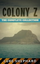 Colony Z: The Complete Collection: Colony Z, #5 by Luke Shephard