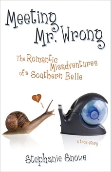 Meeting Mr. Wrong: The Romantic Misadventures of a Southern Belle