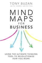 Mind Maps for Business 2nd edn: Using the ultimate thinking tool to revolutionise how you work by Tony Buzan