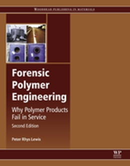 Book Forensic Polymer Engineering: Why Polymer Products Fail in Service by Peter Rhys Lewis