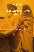 Angelos: From Whence Come Wars? by David Holdsworth