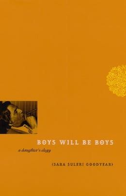 Book Boys Will Be Boys: A Daughter's Elegy by Sara Suleri Goodyear