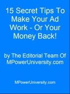 15 Secret Tips To Make Your Ad Work - Or Your Money Back! by Editorial Team Of MPowerUniversity.com