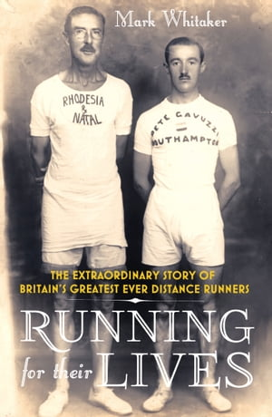 Running For Their Lives The Extraordinary Story of Britain?s Greatest Ever Distance Runners