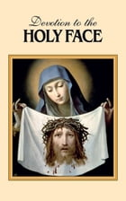 Devotion to the Holy Face by Mary Frances Lester