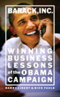 Barack, Inc.: Winning Business Lessons of the Obama Campaign