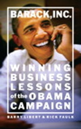 Book Barack, Inc.: Winning Business Lessons of the Obama Campaign by Barry Libert