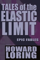 Tales of the Elastic Limit: Twelve Epic Fables