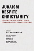Judaism Despite Christianity: The 1916 Wartime Correspondence Between Eugen Rosenstock-Huessy and Franz Rosenzweig by Eugen Rosenstock-Huessy