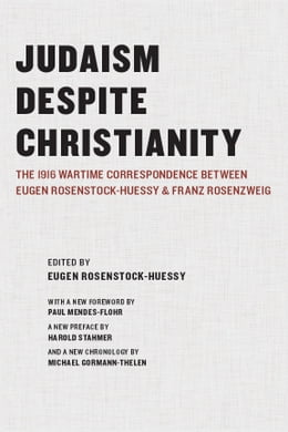 Book Judaism Despite Christianity: The 1916 Wartime Correspondence Between Eugen Rosenstock-Huessy and… by Eugen Rosenstock-Huessy