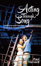 Acting Through Song: Techniques and Exercises for Musical-Theatre Actors by Paul Harvard