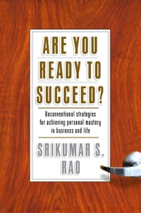 Are You Ready to Succeed?: Unconventional Strategies to Achieving Personal Mastery in Business and…