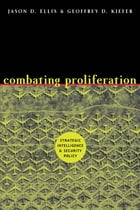 Combating Proliferation: Strategic Intelligence and Security Policy
