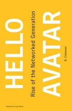 Hello Avatar: Rise of the Networked Generation by B. Coleman