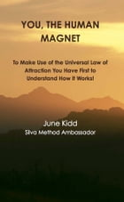 You, The Human Magnet: How to Use the Universal Law of Attraction by June Kidd