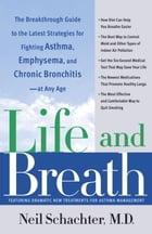 Life and Breath: The Breakthrough Guide to the Latest Strategies for Fighting Asthma and Other Re…