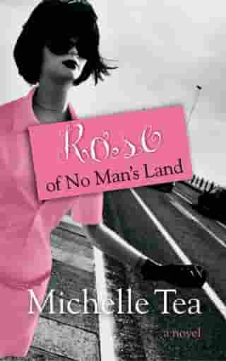Rose of No Mans Land by Michelle Tea