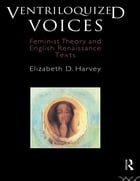 Ventriloquized Voices: Feminist Theory and English Renaissance Texts