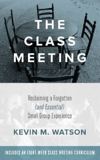 The Class Meeting: Reclaiming a Forgotten (and Essential) Small Group Experience