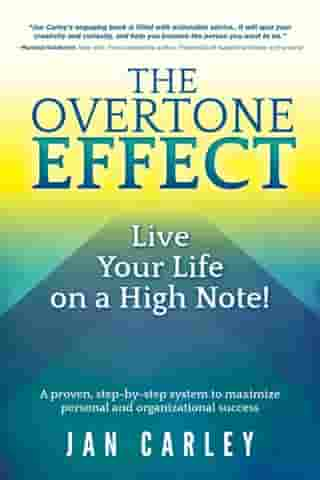 The Overtone Effect: Live Your Life on a High Note! de Jan Carley