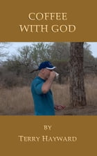 Coffee with God by Terry Hayward