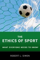 The Ethics of Sport: What Everyone Needs to Know® by Robert L. Simon