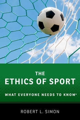 Book The Ethics of Sport: What Everyone Needs to Know® by Robert L. Simon