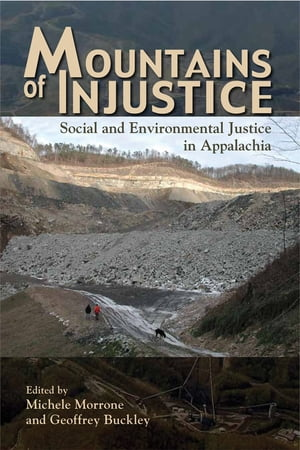 Mountains of Injustice: Social and Environmental Justice in Appalachia by Michele Morrone
