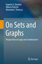 On Sets and Graphs: Perspectives on Logic and Combinatorics by Eugenio G. Omodeo