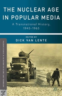 The Nuclear Age in Popular Media: A Transnational History, 1945–1965