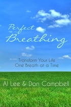 Perfect Breathing: Transform Your Life One Breath at a Time by Al Lee