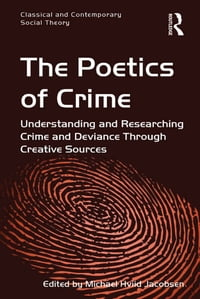 The Poetics of Crime: Understanding and Researching Crime and Deviance Through Creative Sources