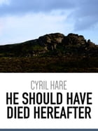 He Should Have Died Hereafter [Untimely Death] by Cyril Hare