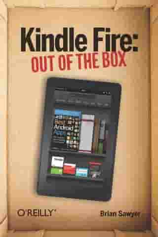 Kindle Fire: Out of the Box by Brian Sawyer