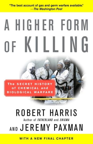 A Higher Form of Killing: The Secret History of Chemical and Biological Warfare by Robert Harris