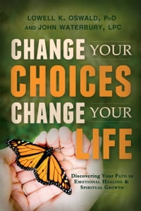 Change Your Choices, Change Your Life: Discovering Your Path to Emotional Healing and Spiritual…