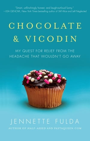 Chocolate & Vicodin My Quest for Relief from the Headache that Wouldn't Go Away