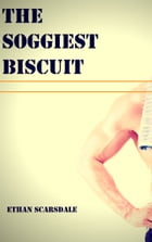 The Soggiest Biscuit by Ethan Scarsdale