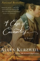 A Case of Curiosities: A Novel by Allen Kurzweil