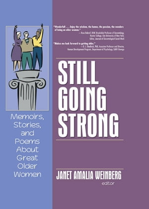 Still Going Strong Memoirs,  Stories,  and Poems About Great Older Women