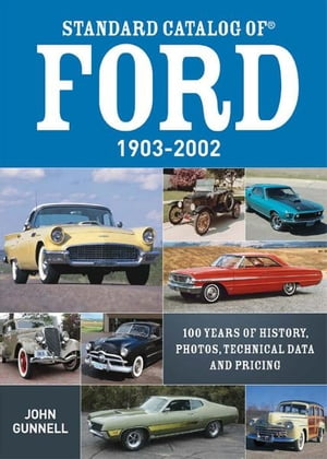 Standard Catalog of Ford,  1903-2002 100 Years of History,  Photos,  Technical Data and Pricing