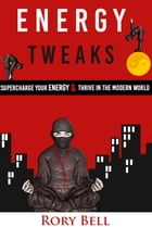 Energy Tweaks: Supercharge Your Enegy by Rory Bell