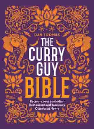 The Curry Guy Bible: Recreate Over 200 Indian Restaurant and Takeaway Classics at Home by Dan Toombs