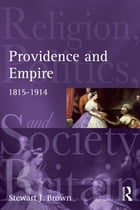 Providence and Empire: Religion, Politics and Society in the United Kingdom, 1815-1914