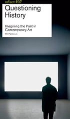 Questioning History / Reflect 7: imagining the Past in Contemporary Art by nai010 uitgevers/publishers