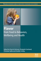 Flavor: From Food to Behaviors, Wellbeing and Health by Patrick Etiévant