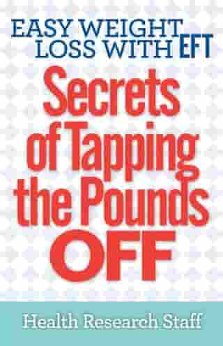 Easy Weight Loss With EFT: Secrets of Tapping The Pounds Off by Health Research Staff