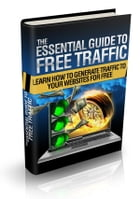 The Essential Guide To Free Traffic: How to Source Free Traffic to your Websites by Joseph Iredia