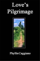 Love's Pilgrimage by Phyllis Caggiano